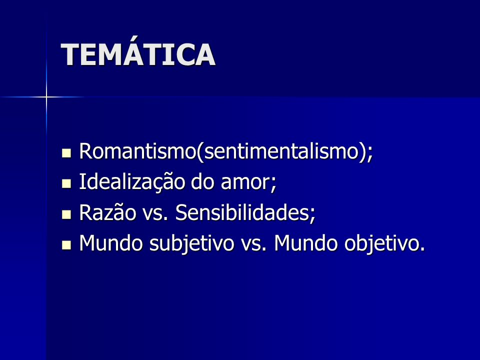 TEMÁTICA Romantismo(sentimentalismo); Idealização do amor;
