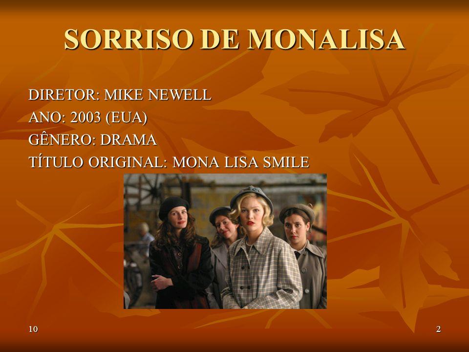 SORRISO DE MONALISA DIRETOR: MIKE NEWELL ANO: 2003 (EUA) GÊNERO: DRAMA