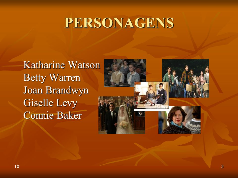 PERSONAGENS Katharine Watson Betty Warren Joan Brandwyn Giselle Levy Connie Baker 10