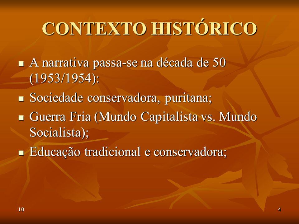 CONTEXTO HISTÓRICO A narrativa passa-se na década de 50 (1953/1954):