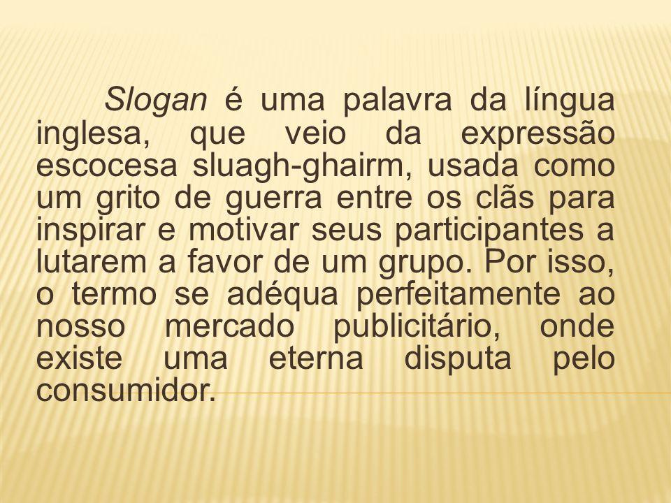 Slogan é uma palavra da língua inglesa, que veio da expressão escocesa sluagh-ghairm, usada como um grito de guerra entre os clãs para inspirar e motivar seus participantes a lutarem a favor de um grupo.