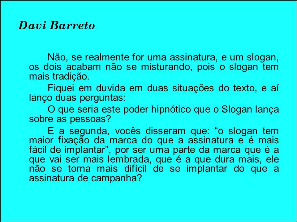 Davi BarretoNão, se realmente for uma assinatura, e um slogan, os dois acabam não se misturando, pois o slogan tem mais tradição.