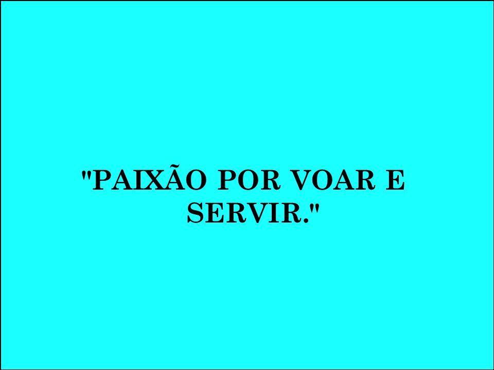 PAIXÃO POR VOAR E SERVIR.