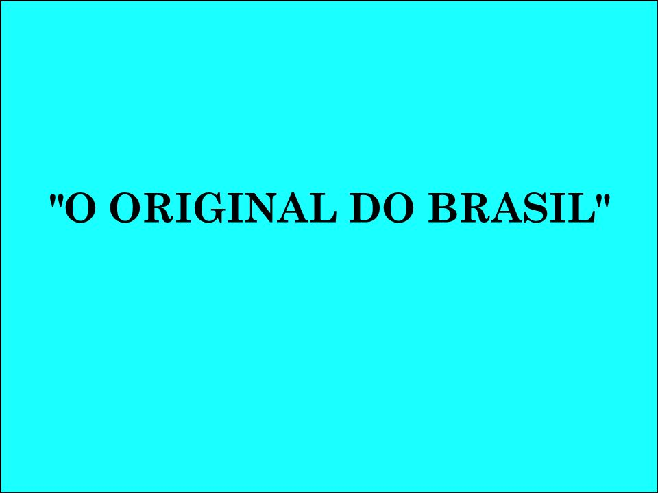 O ORIGINAL DO BRASIL