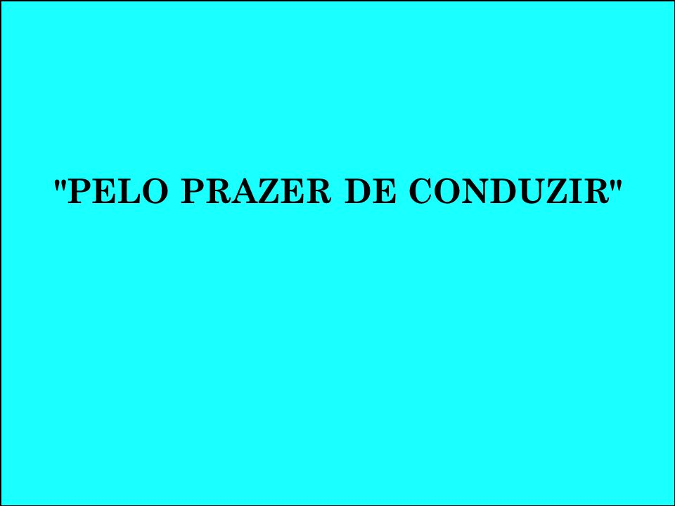 PELO PRAZER DE CONDUZIR