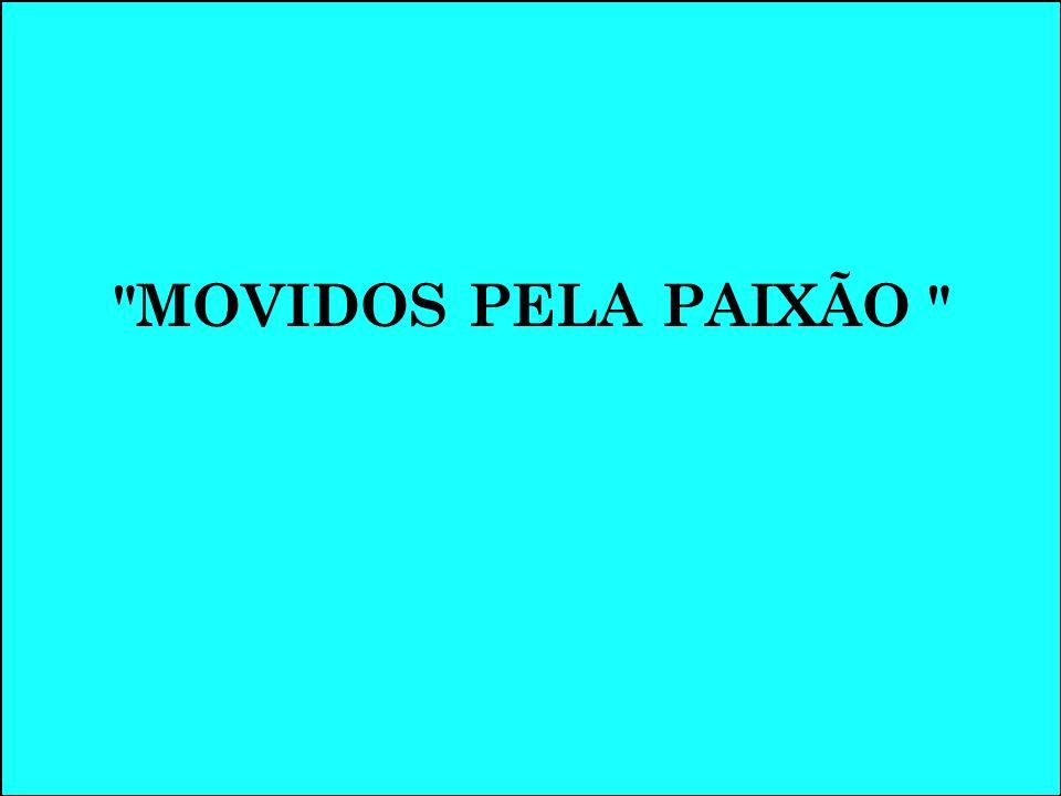 MOVIDOS PELA PAIXÃO
