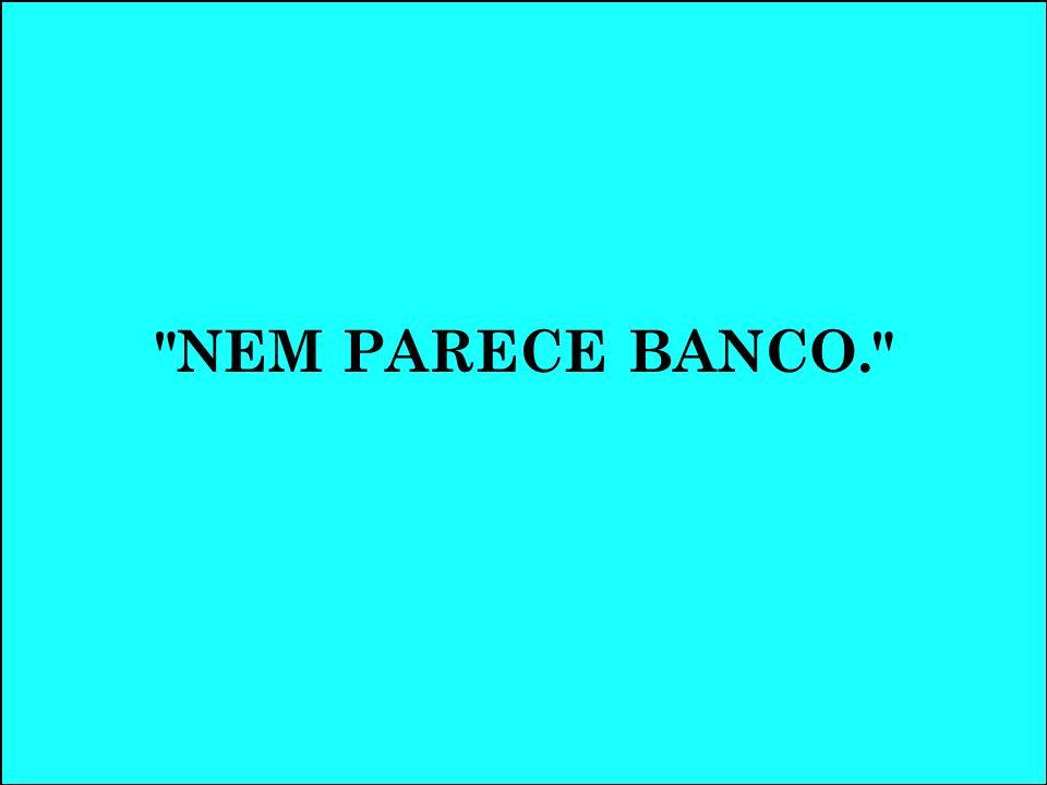NEM PARECE BANCO.