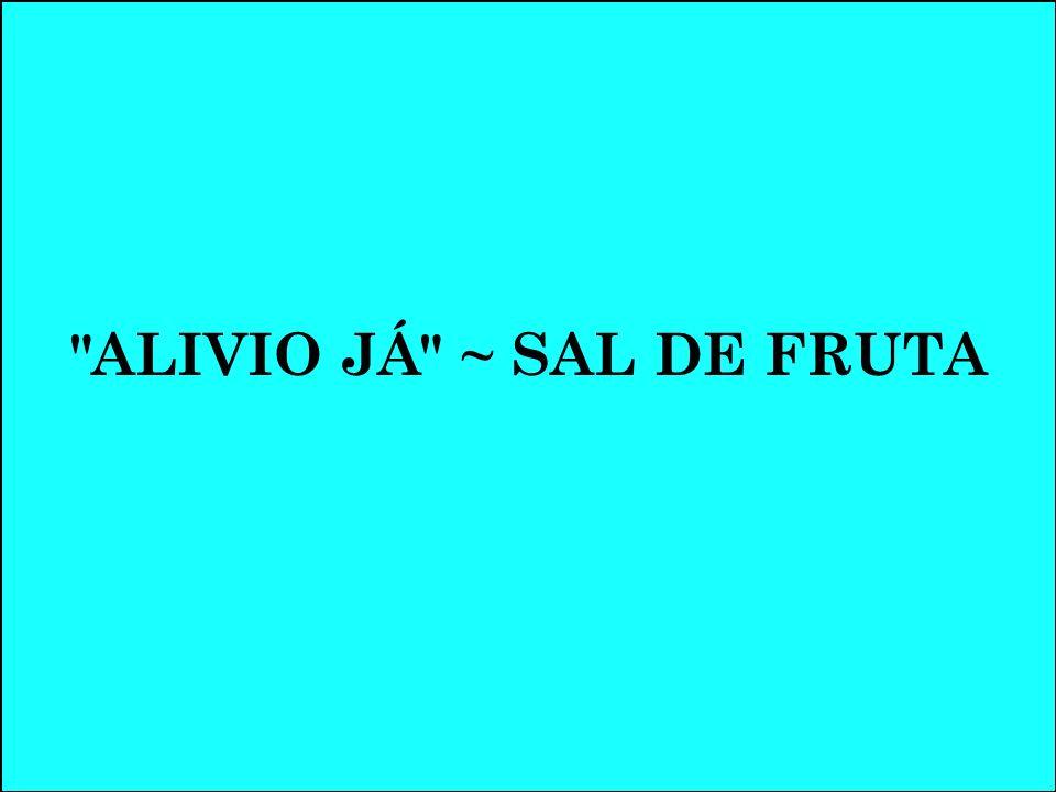 ALIVIO JÁ ~ SAL DE FRUTA