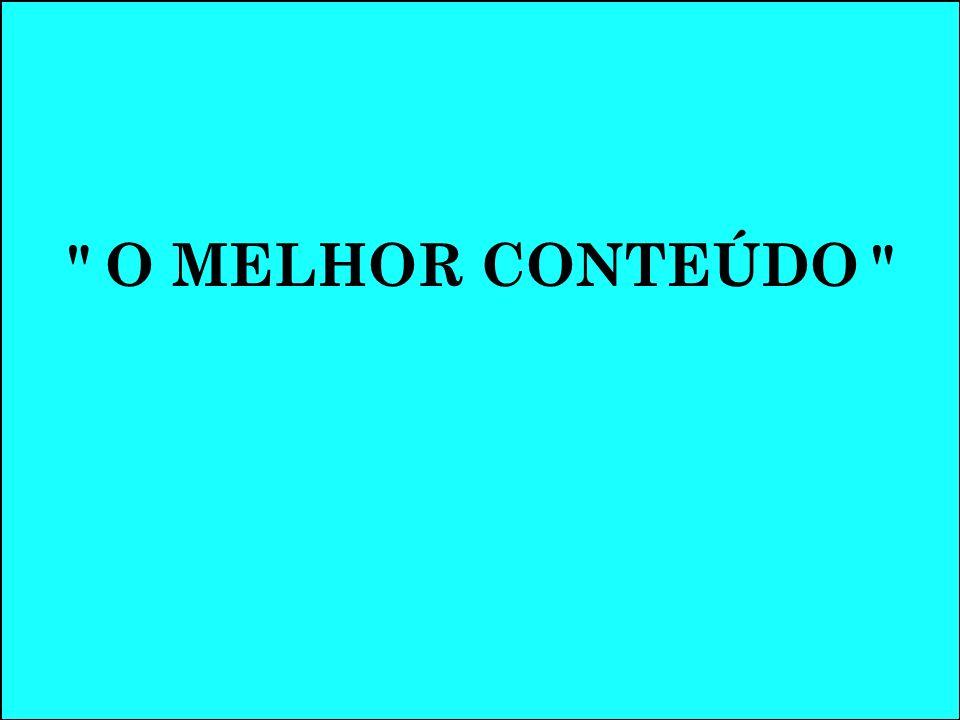 O MELHOR CONTEÚDO