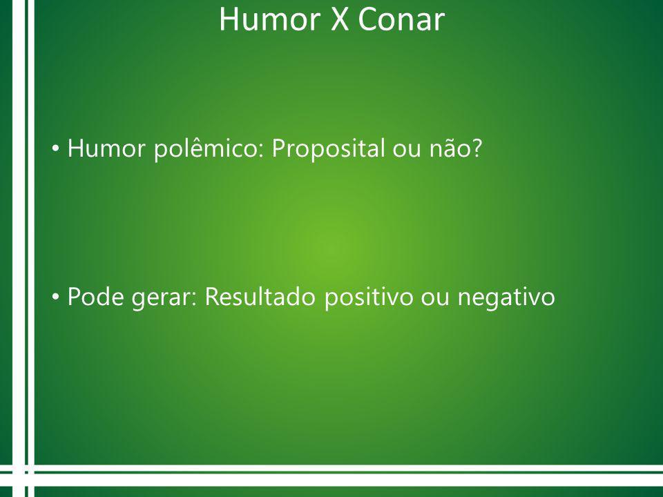 Humor X Conar Humor polêmico: Proposital ou não