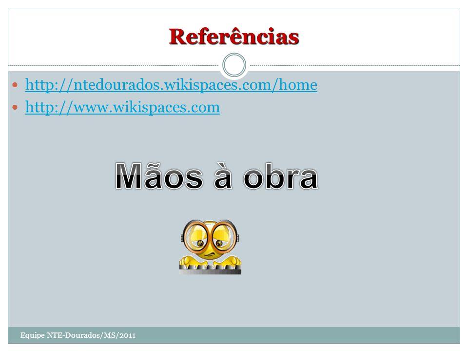 Mãos à obra Referências http://ntedourados.wikispaces.com/home