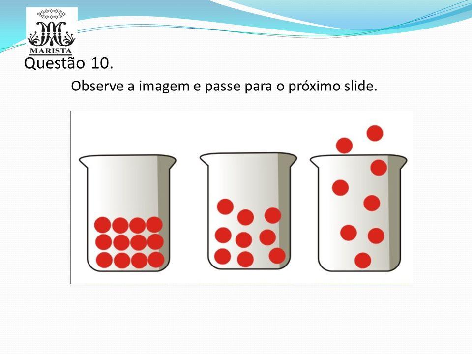 Questão 10. Observe a imagem e passe para o próximo slide.