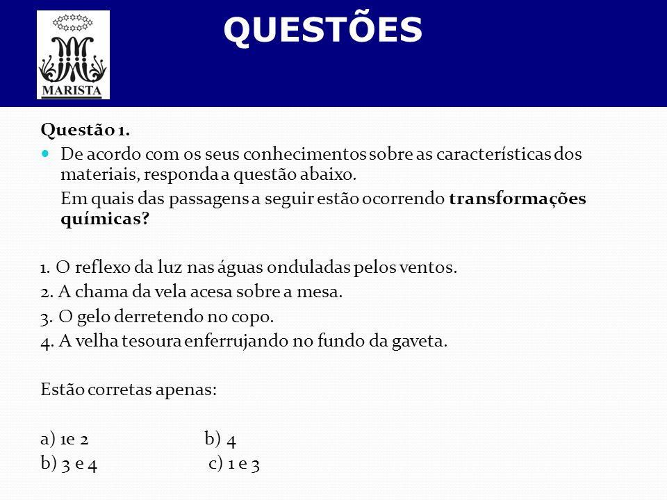 QUESTÕES Questão 1. De acordo com os seus conhecimentos sobre as características dos materiais, responda a questão abaixo.