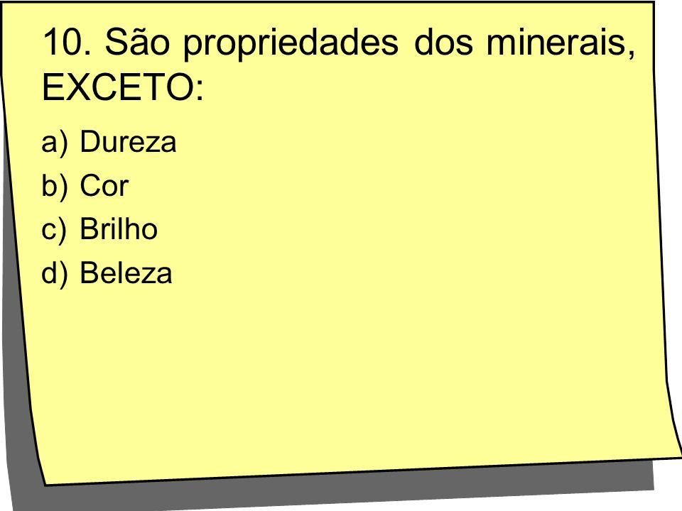 10. São propriedades dos minerais, EXCETO: