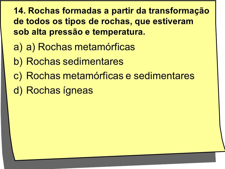 a) Rochas metamórficas Rochas sedimentares