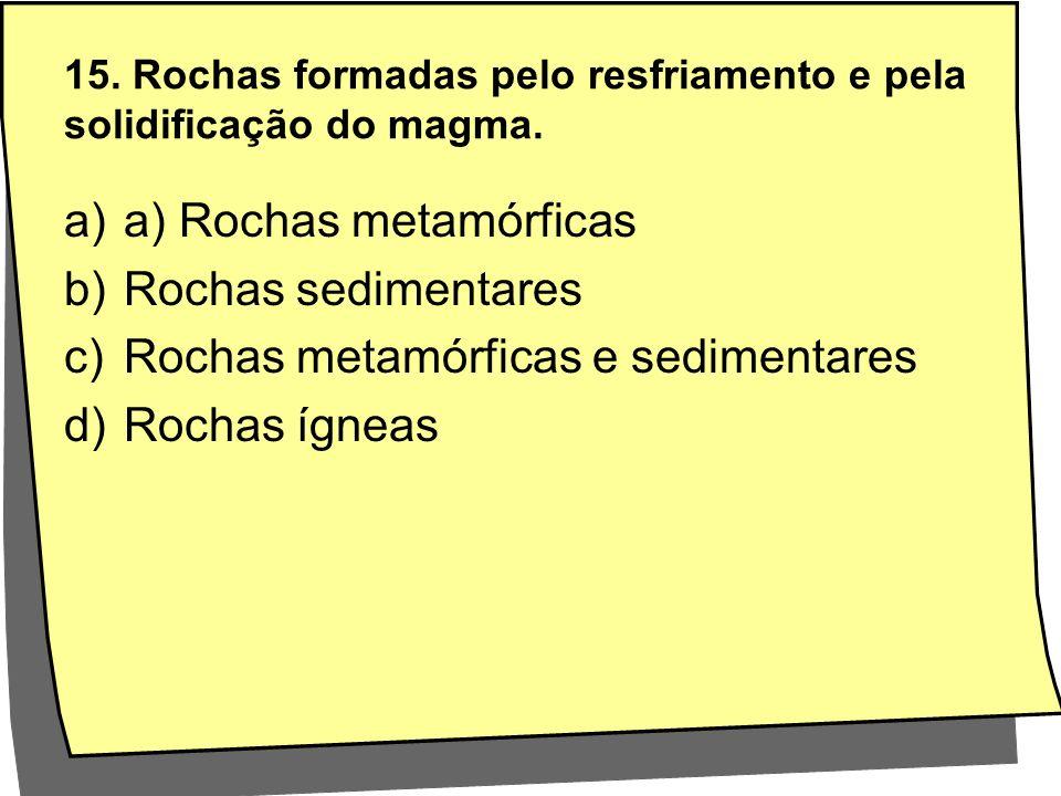 15. Rochas formadas pelo resfriamento e pela solidificação do magma.