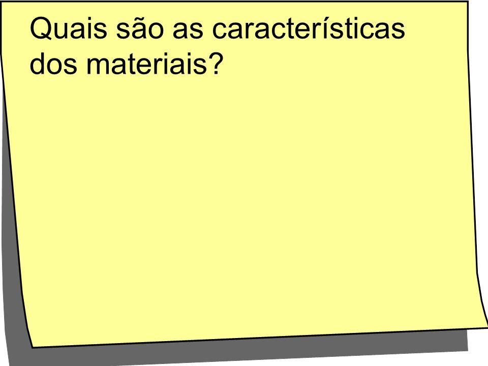 Quais são as características dos materiais