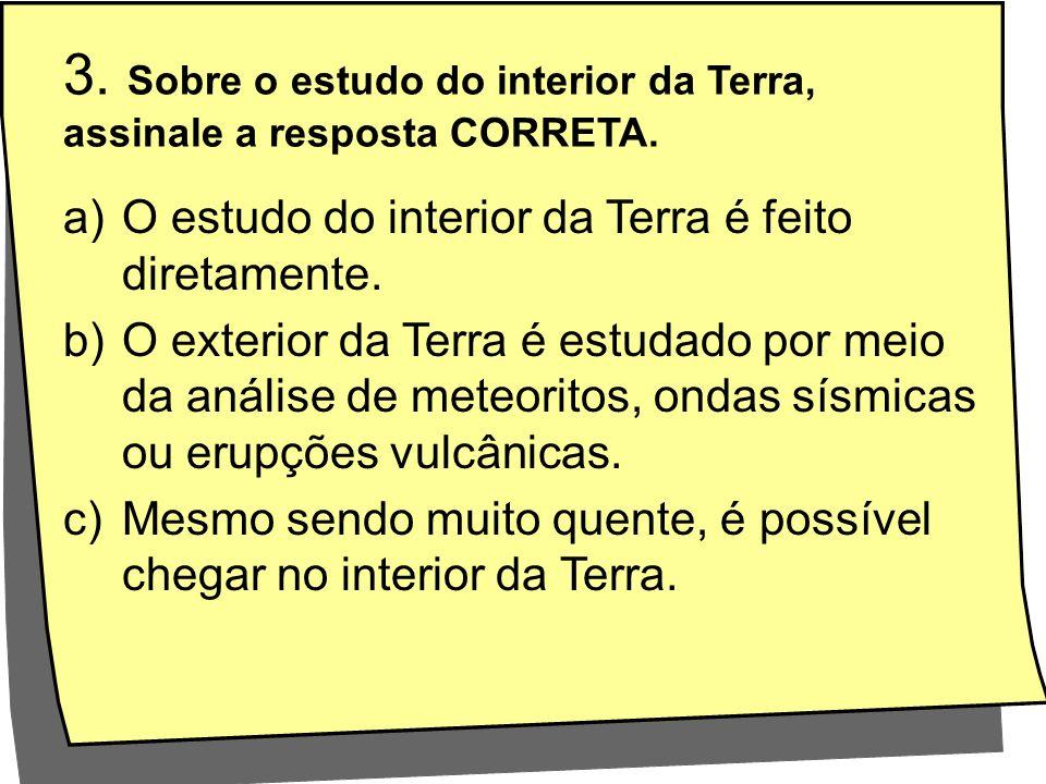3. Sobre o estudo do interior da Terra, assinale a resposta CORRETA.