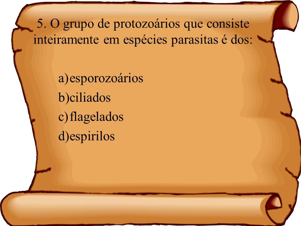 5. O grupo de protozoários que consiste inteiramente em espécies parasitas é dos: