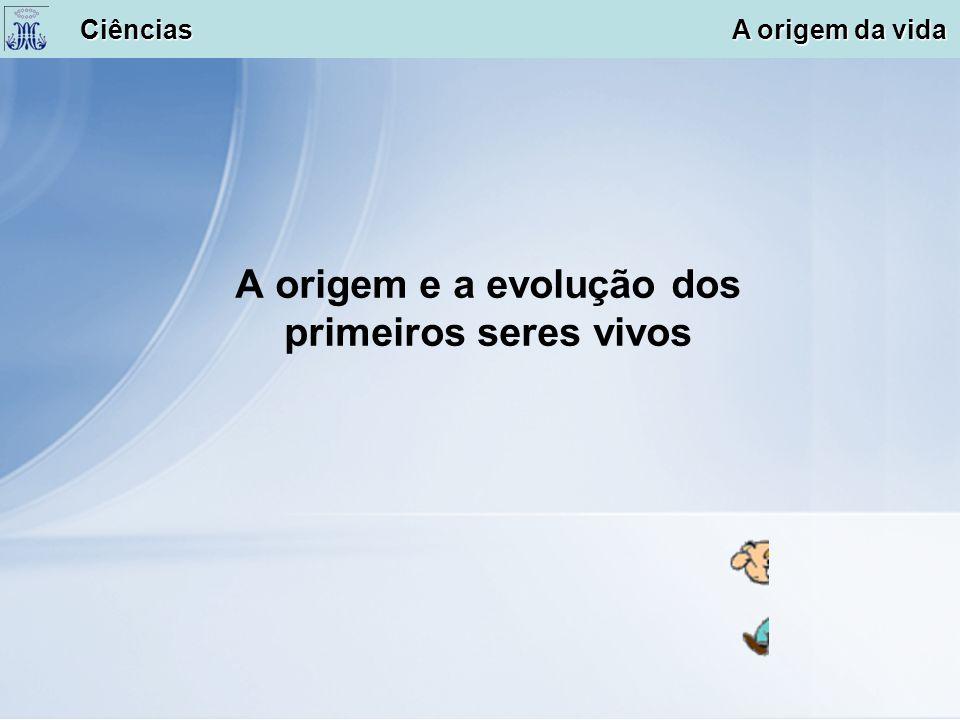 A origem e a evolução dos primeiros seres vivos