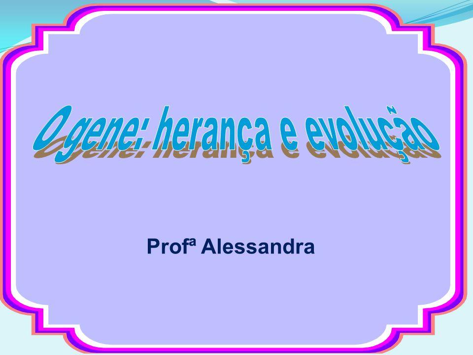 O gene: herança e evolução