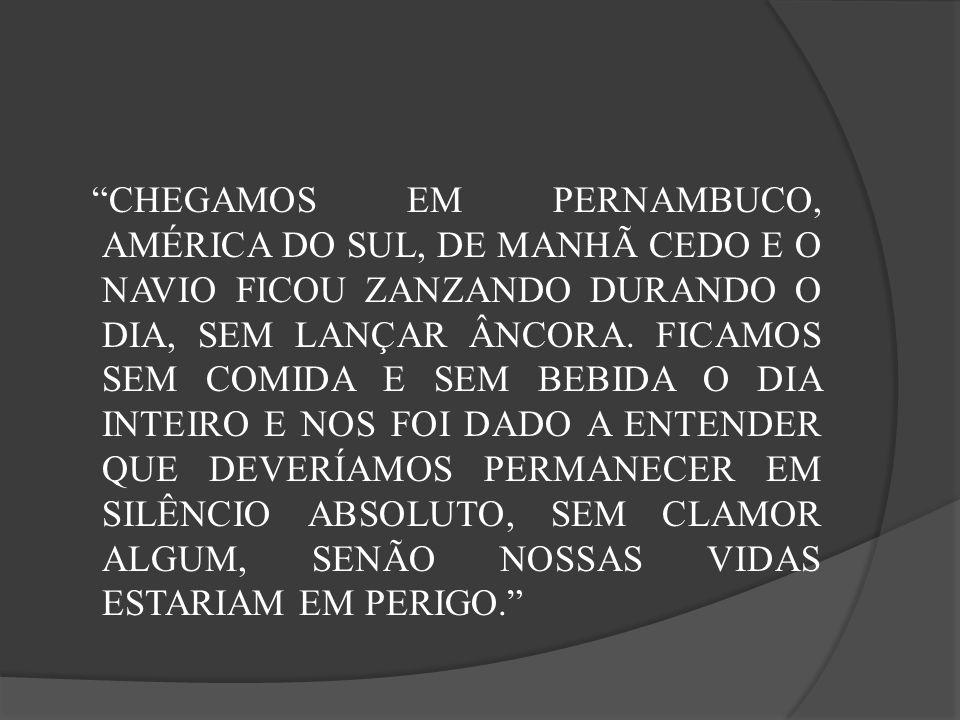 CHEGAMOS EM PERNAMBUCO, AMÉRICA DO SUL, DE MANHÃ CEDO E O NAVIO FICOU ZANZANDO DURANDO O DIA, SEM LANÇAR ÂNCORA.