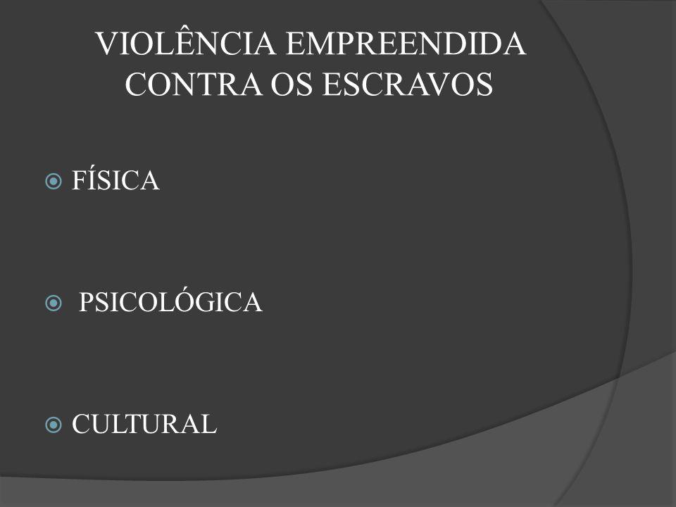 VIOLÊNCIA EMPREENDIDA CONTRA OS ESCRAVOS