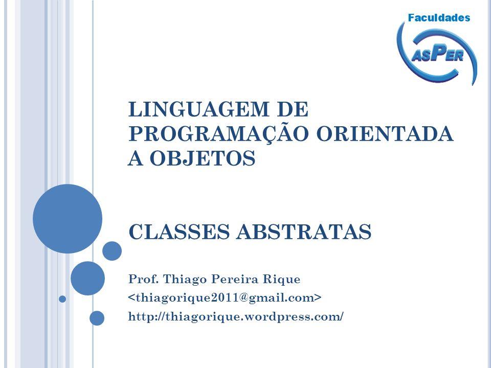 LINGUAGEM DE PROGRAMAÇÃO ORIENTADA A OBJETOS CLASSES ABSTRATAS