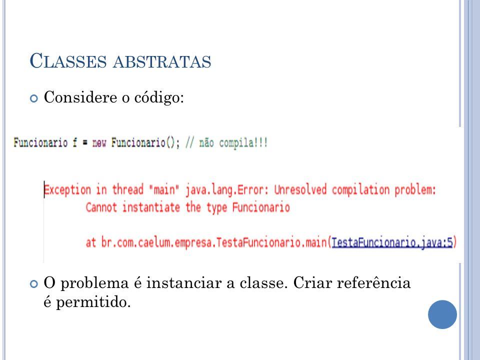 Classes abstratas Considere o código: