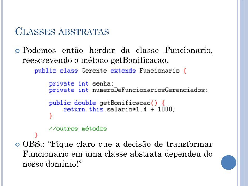 Classes abstratas Podemos então herdar da classe Funcionario, reescrevendo o método getBonificacao.