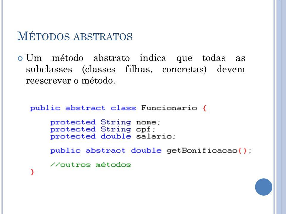 Métodos abstratosUm método abstrato indica que todas as subclasses (classes filhas, concretas) devem reescrever o método.