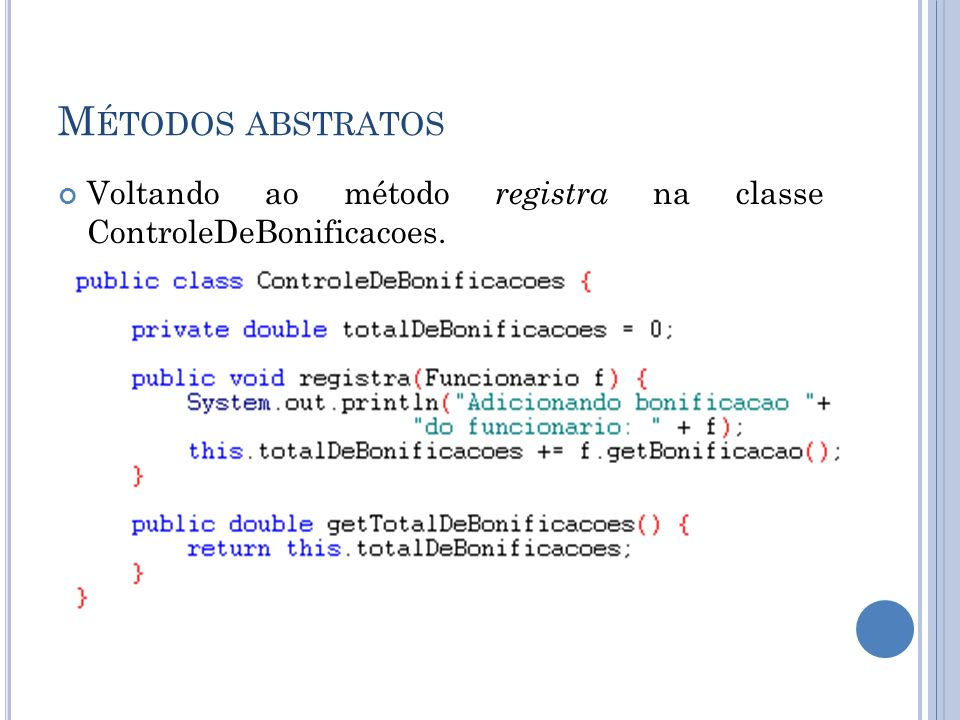 Métodos abstratos Voltando ao método registra na classe ControleDeBonificacoes.