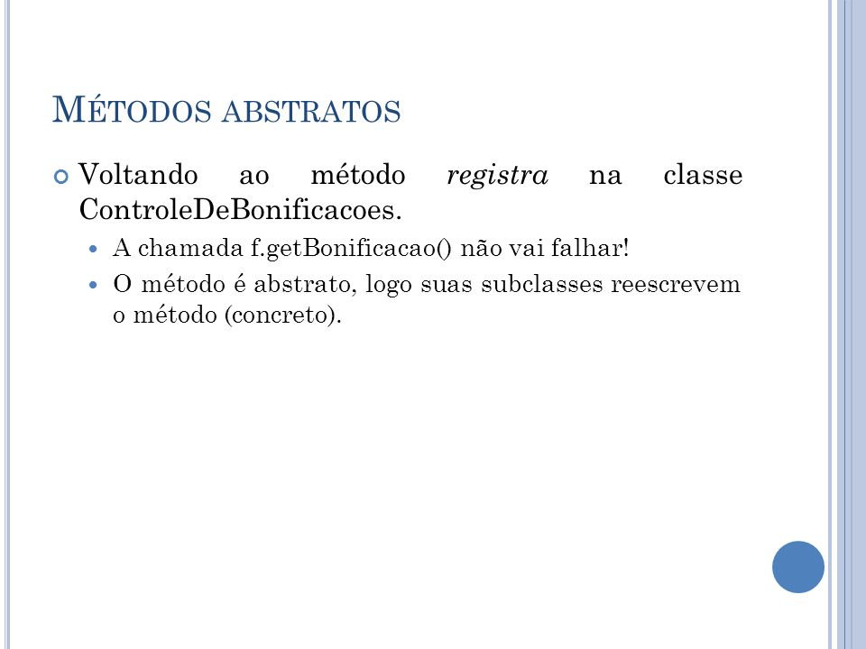 Métodos abstratosVoltando ao método registra na classe ControleDeBonificacoes. A chamada f.getBonificacao() não vai falhar!