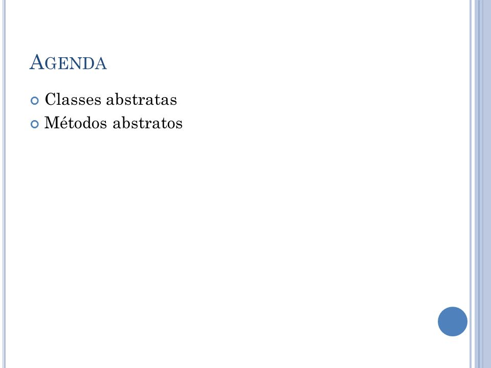 Agenda Classes abstratas Métodos abstratos