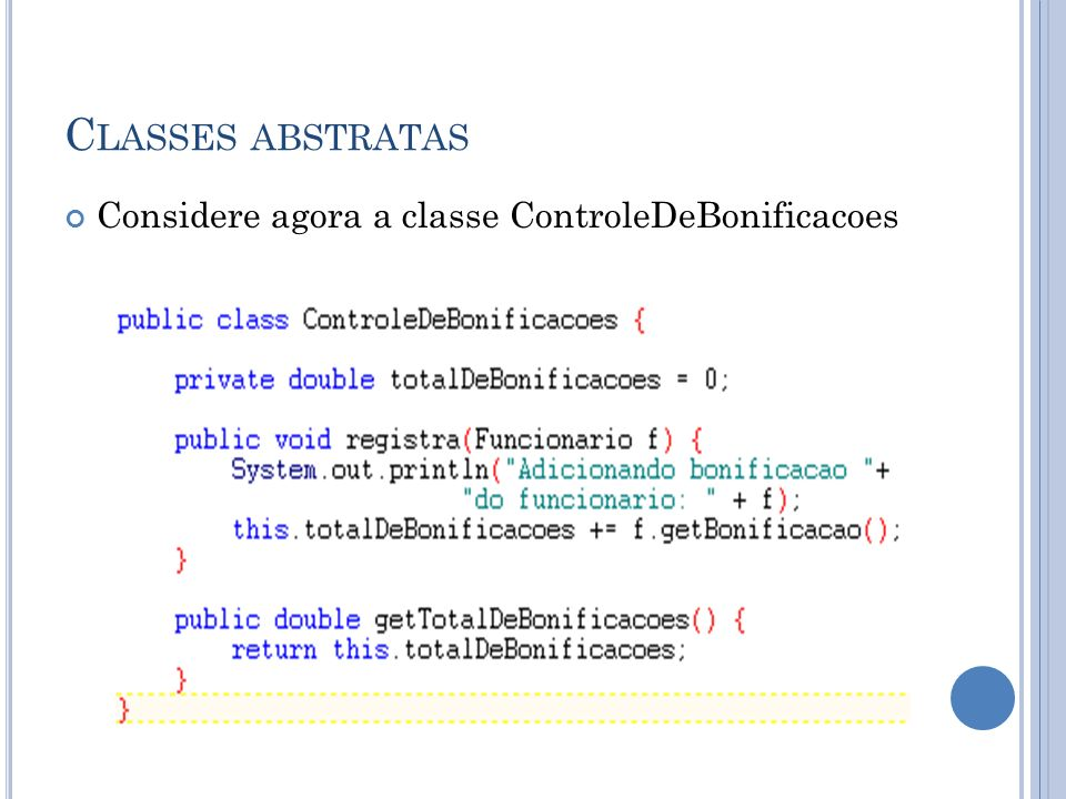 Classes abstratas Considere agora a classe ControleDeBonificacoes