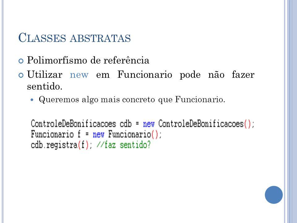 Classes abstratas Polimorfismo de referência