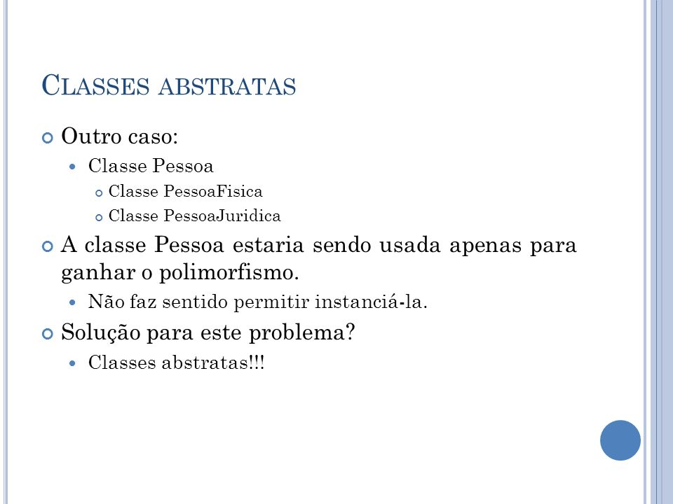 Classes abstratas Outro caso: