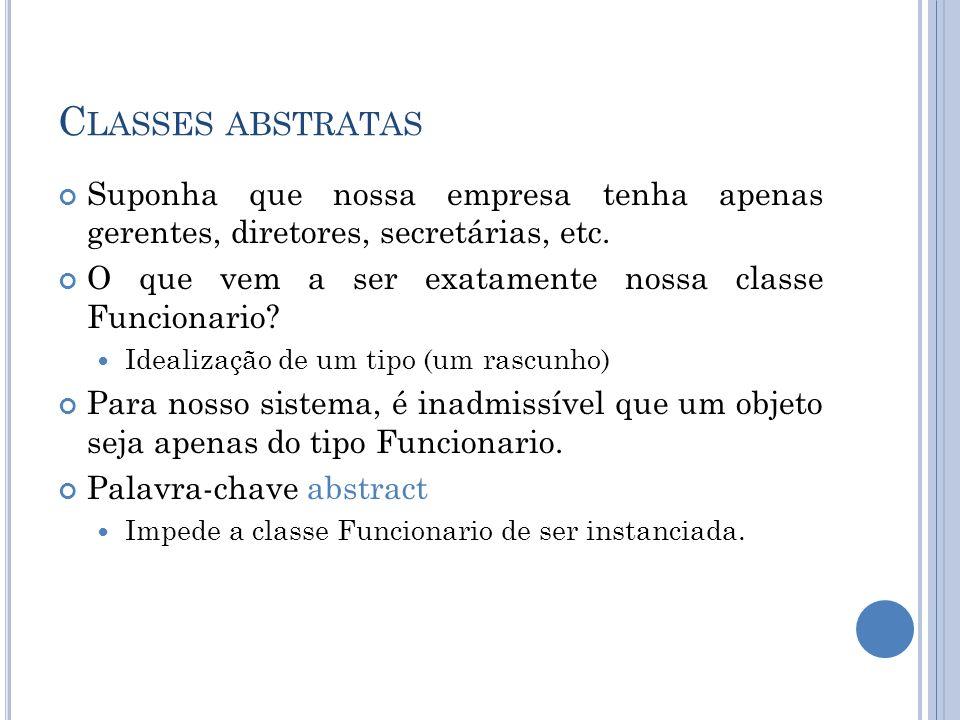Classes abstratasSuponha que nossa empresa tenha apenas gerentes, diretores, secretárias, etc.