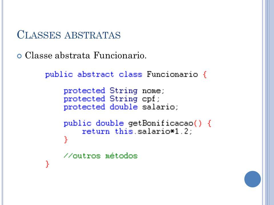 Classes abstratas Classe abstrata Funcionario.