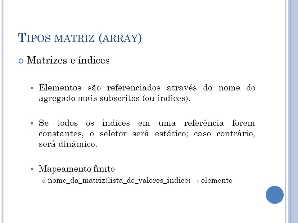 Tipos matriz (array) Matrizes e índices