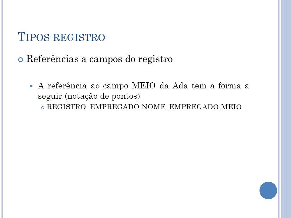 Tipos registro Referências a campos do registro