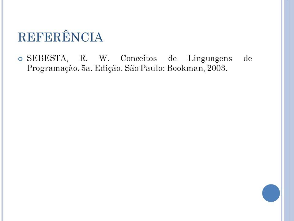 REFERÊNCIA SEBESTA, R. W. Conceitos de Linguagens de Programação.