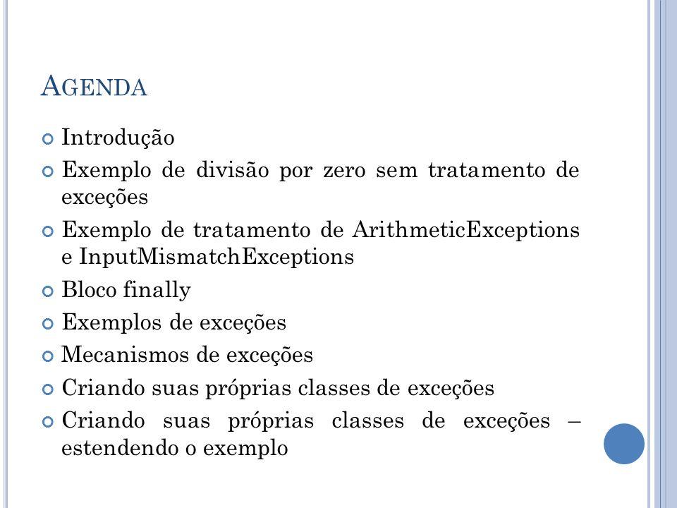 AgendaIntrodução. Exemplo de divisão por zero sem tratamento de exceções. Exemplo de tratamento de ArithmeticExceptions e InputMismatchExceptions.