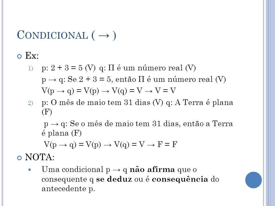 Condicional ( → ) Ex: NOTA: p: 2 + 3 = 5 (V) q: Π é um número real (V)