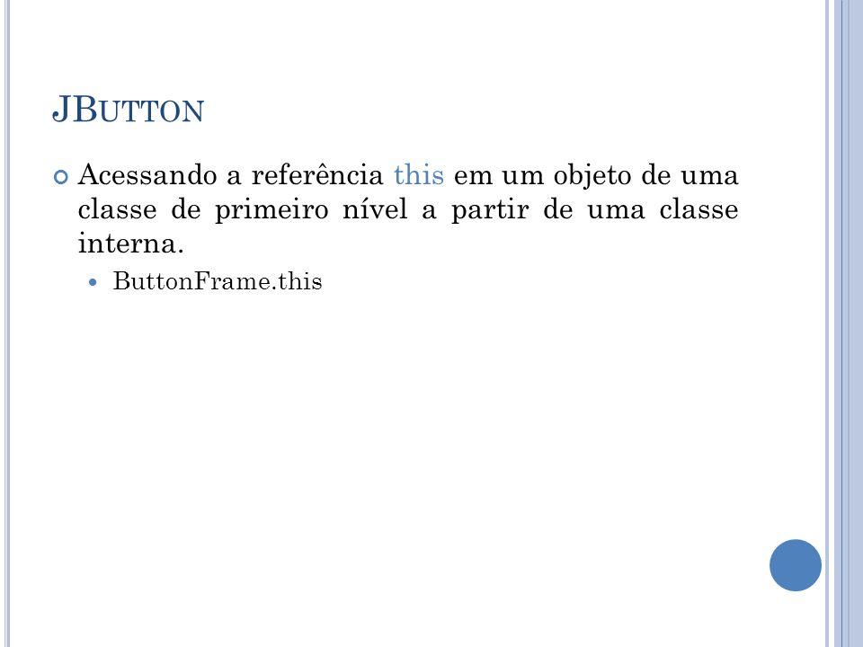 JButton Acessando a referência this em um objeto de uma classe de primeiro nível a partir de uma classe interna.