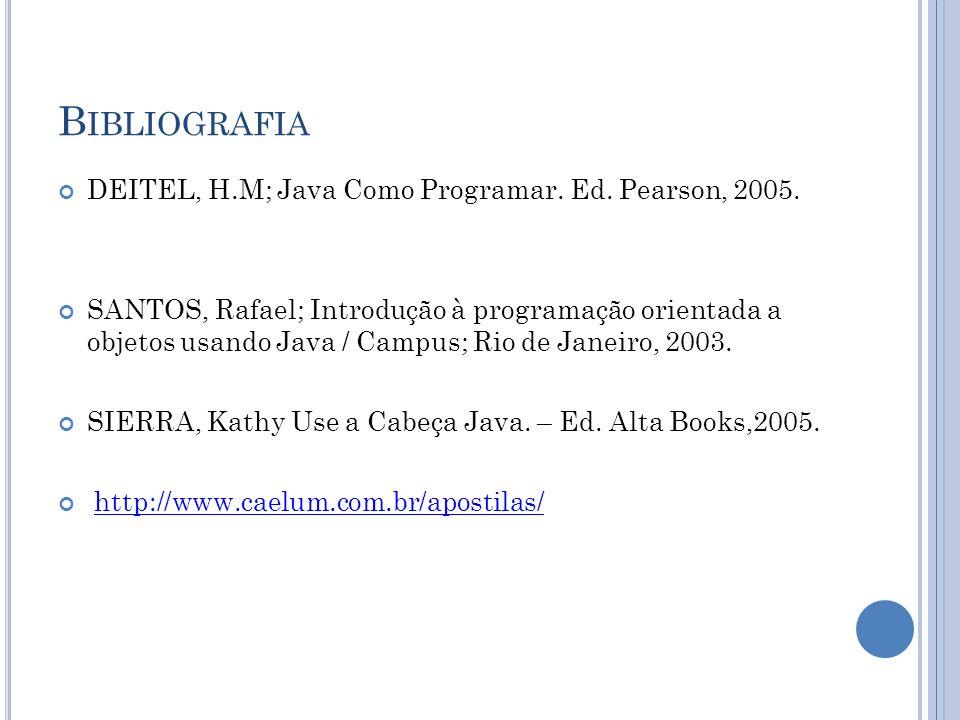 Bibliografia DEITEL, H.M; Java Como Programar. Ed. Pearson, 2005.
