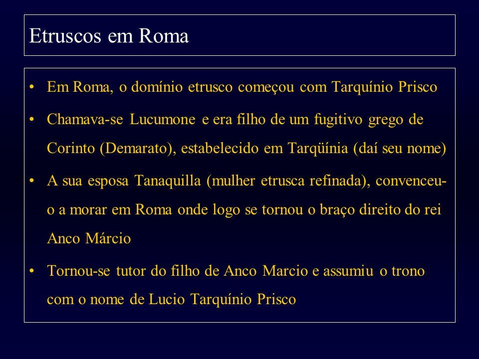 Etruscos em Roma Em Roma, o domínio etrusco começou com Tarquínio Prisco.