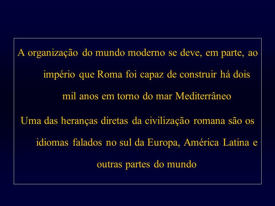 A organização do mundo moderno se deve, em parte, ao império que Roma foi capaz de construir há dois mil anos em torno do mar Mediterrâneo