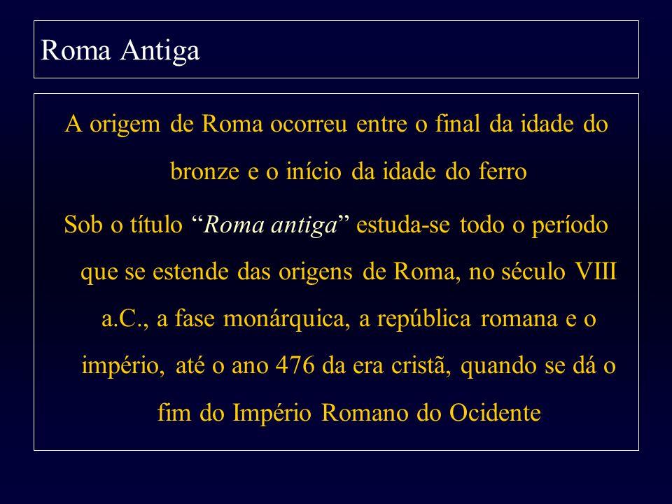 Roma Antiga A origem de Roma ocorreu entre o final da idade do bronze e o início da idade do ferro.