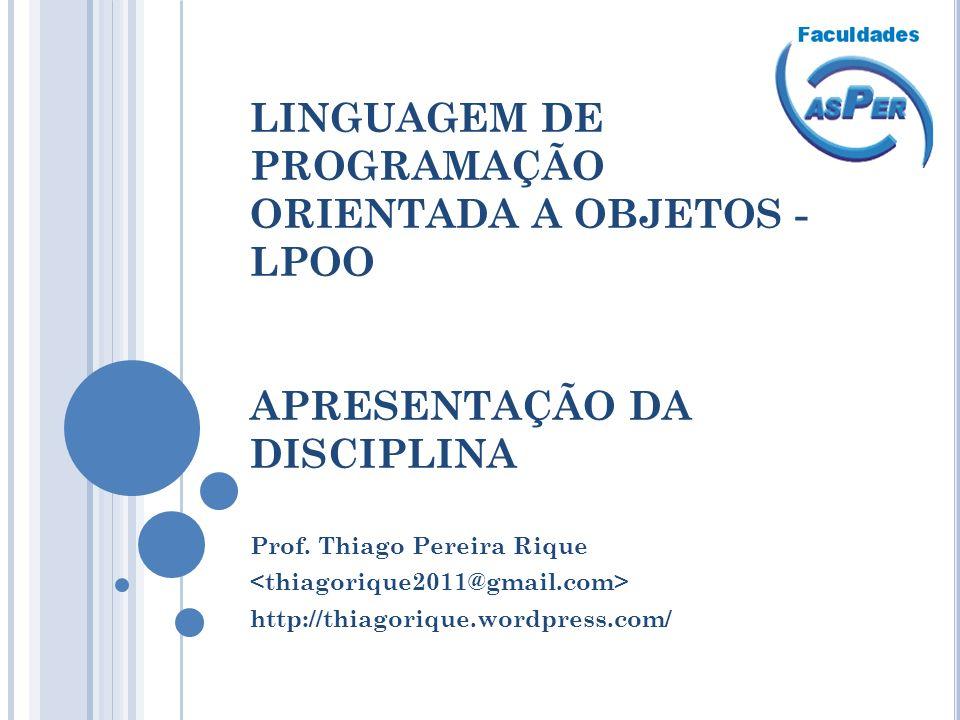 LINGUAGEM DE PROGRAMAÇÃO ORIENTADA A OBJETOS - LPOO APRESENTAÇÃO DA DISCIPLINA